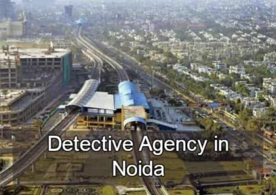 private detective agency in Noida, detectives in Noida, detective agency in Noida, Noida detectives,