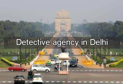 Detective agency in Delhi, best detectives in Delhi,