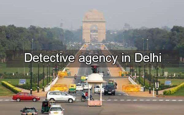 Detective agency in Delhi, best detectives in Delhi,